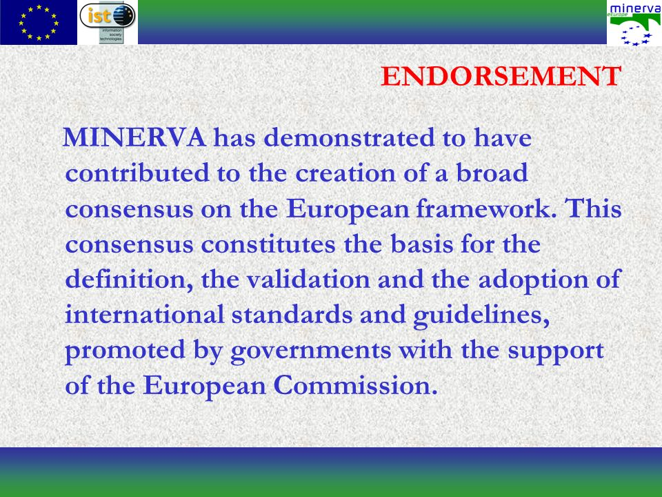 ENDORSEMENT MINERVA has demonstrated to have contributed to the creation of a broad consensus on the European framework.