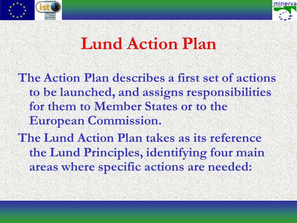 Lund Action Plan The Action Plan describes a first set of actions to be launched, and assigns responsibilities for them to Member States or to the European Commission.