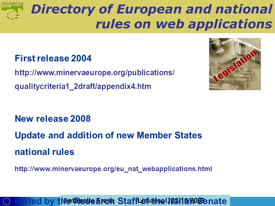 Antonella Fresa, 26/02/2008 Sofia Antonella Fresa Limassol, 23/10/2008 First release qualitycriteria1_2draft/appendix4.htm New release 2008 Update and addition of new Member States national rules   edited by the Research Staff of the Italian Senate Library in co-operation with European Parliamentary Libraries Directory of European and national rules on web applications