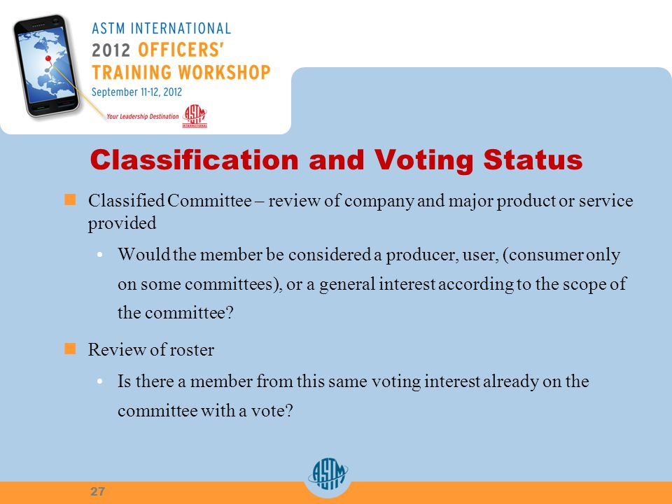 Classification and Voting Status Classified Committee – review of company and major product or service provided Would the member be considered a producer, user, (consumer only on some committees), or a general interest according to the scope of the committee.