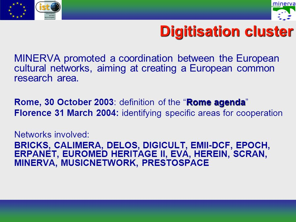 Digitisation cluster MINERVA promoted a coordination between the European cultural networks, aiming at creating a European common research area. Rome