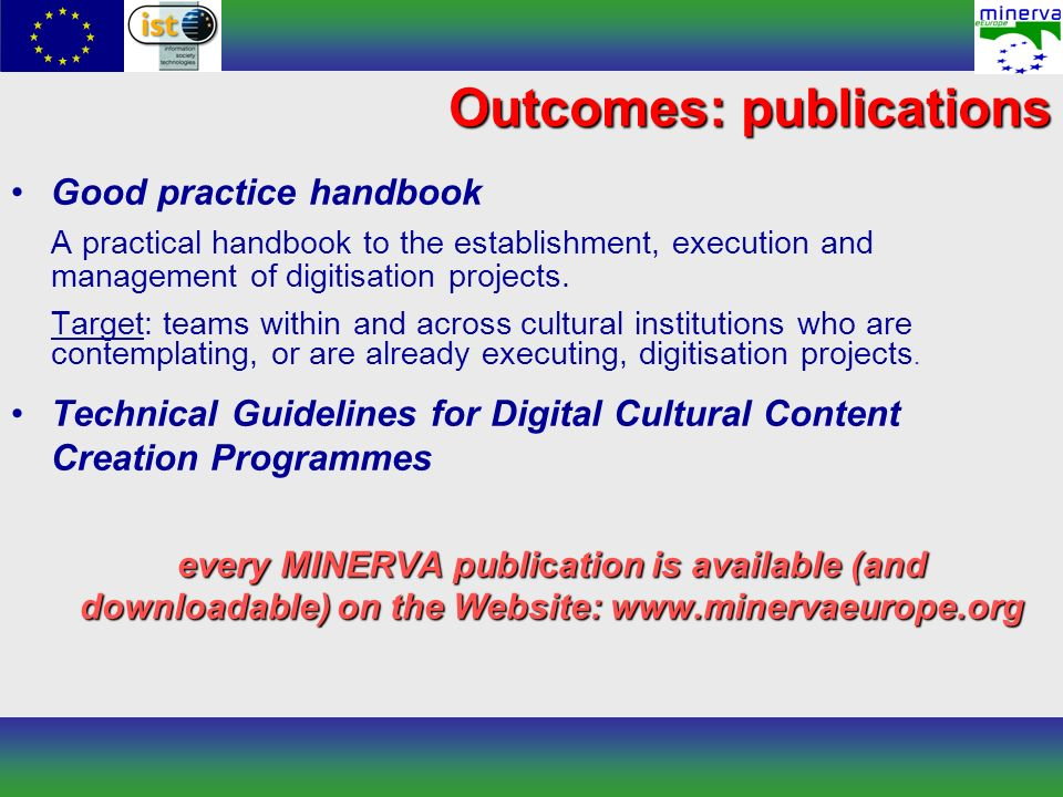 Outcomes: publications Good practice handbook A practical handbook to the establishment, execution and management of digitisation projects.
