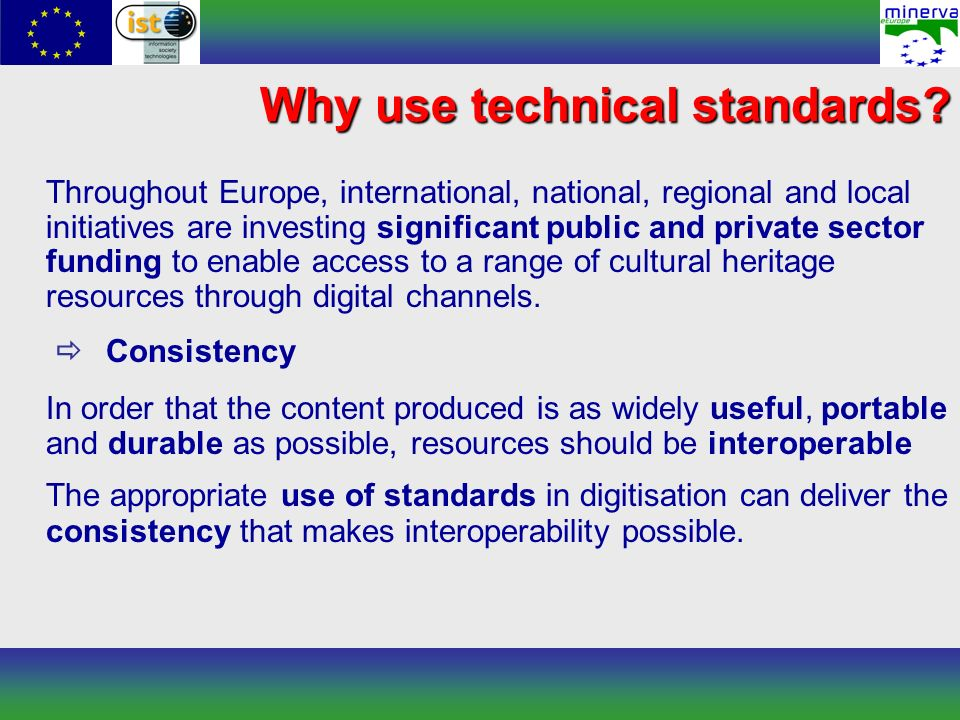 Why use technical standards? Throughout Europe, international, national, regional and local initiatives are investing significant public and private s
