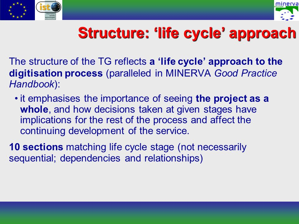 Structure: life cycle approach The structure of the TG reflects a life cycle approach to the digitisation process (paralleled in MINERVA Good Practice