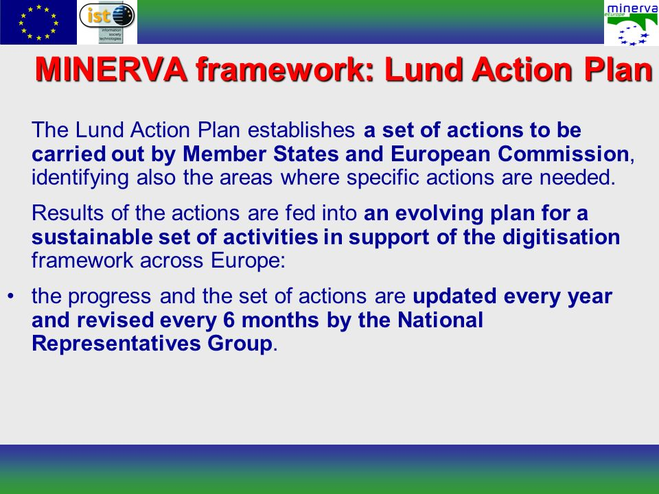 MINERVA framework: Lund Action Plan The Lund Action Plan establishes a set of actions to be carried out by Member States and European Commission, iden