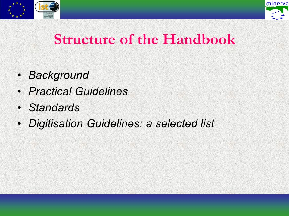 Digitisation Guidelines: a selected list Each guideline is examined and described in a standardised way: – Author – Contributor – Title – Description – Date – Format – URL