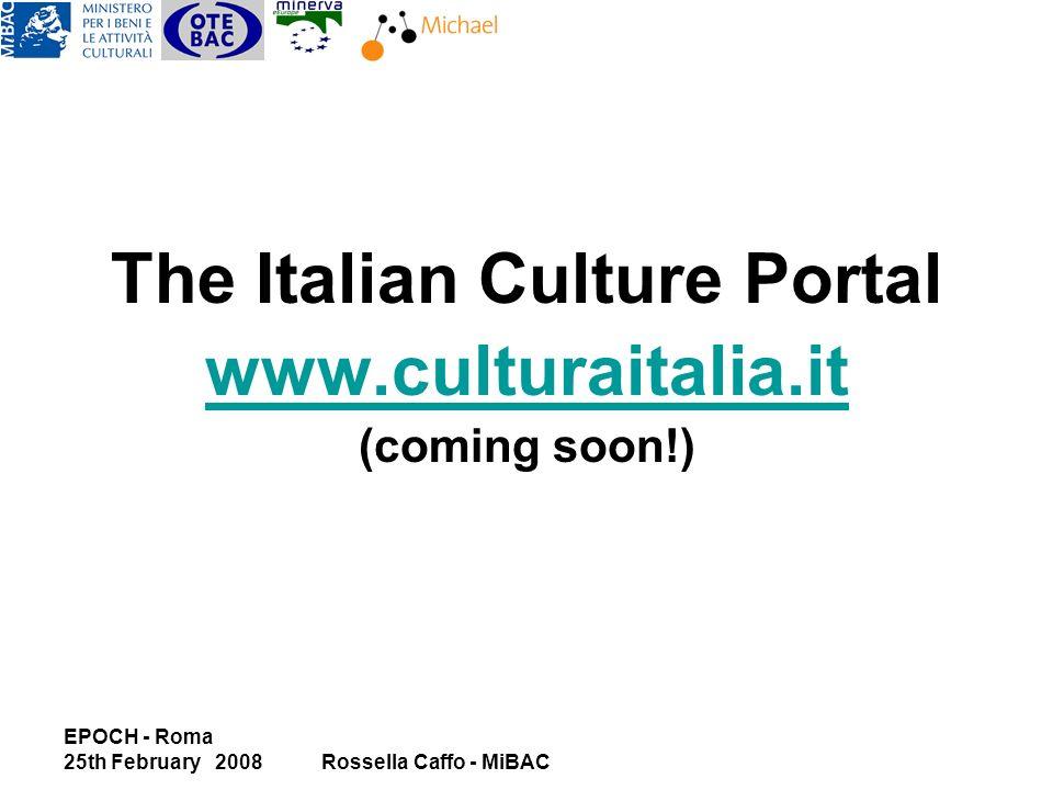 EPOCH - Roma 25th February 2008Rossella Caffo - MiBAC The Italian Culture Portal www.culturaitalia.it (coming soon!)
