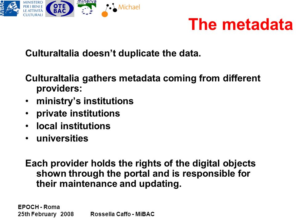 EPOCH - Roma 25th February 2008Rossella Caffo - MiBAC The metadata CulturaItalia doesnt duplicate the data.