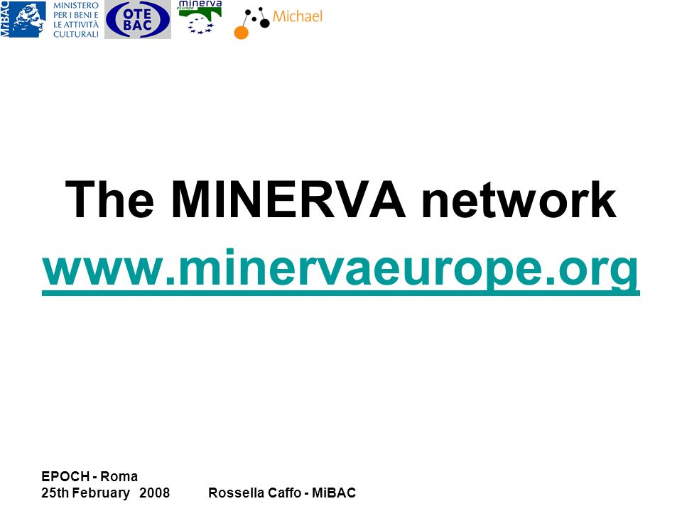 EPOCH - Roma 25th February 2008Rossella Caffo - MiBAC The MINERVA network www.minervaeurope.org