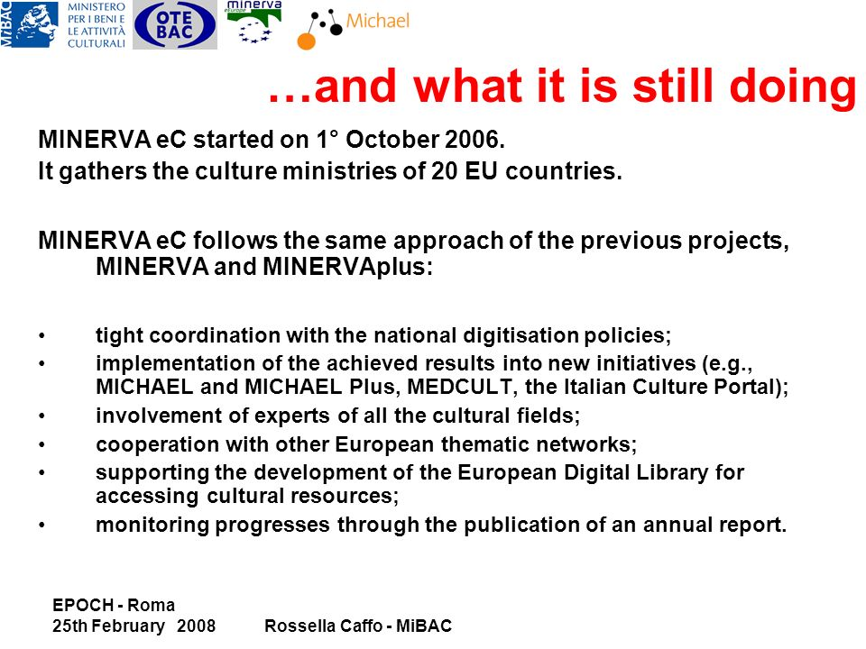EPOCH - Roma 25th February 2008Rossella Caffo - MiBAC …and what it is still doing MINERVA eC started on 1° October 2006.