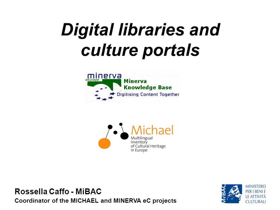 March 27, 2007Rossella Caffo MICHAEL and the European Digital Library 13 November 2006 Bruxelles, Council of the Ministers of CUlture Adoption of the text Digitisation and Online Accessibility of Cultural Material, and Digital Preservation.