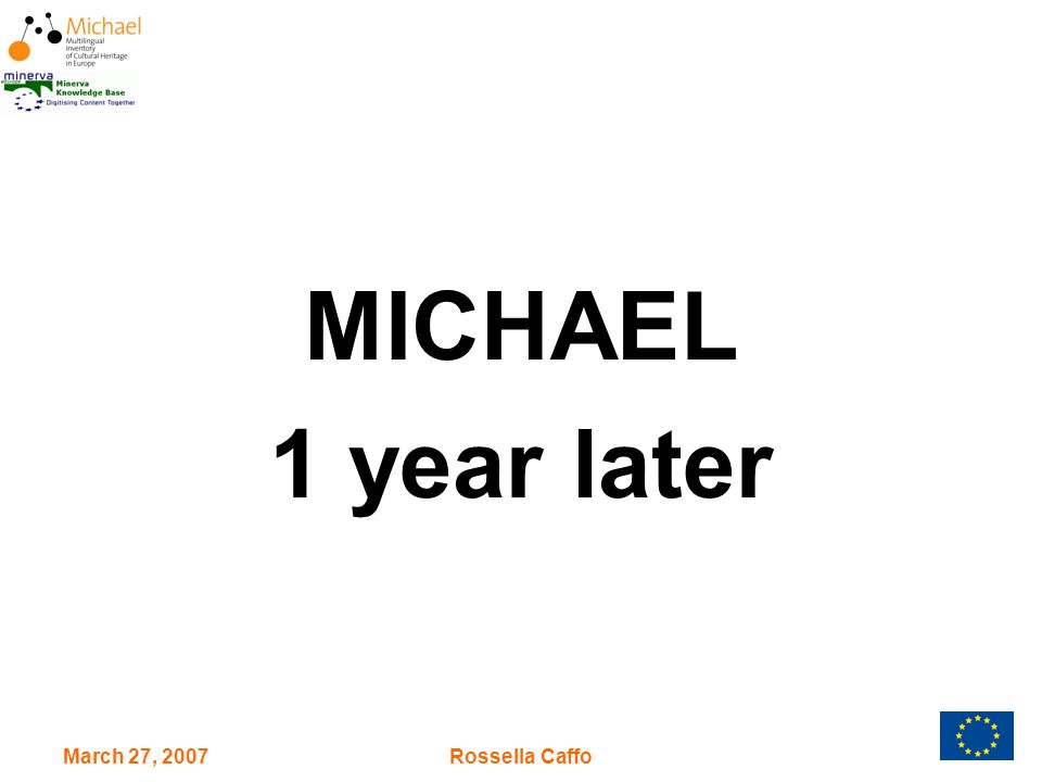 March 27, 2007Rossella Caffo MICHAEL 1 year later