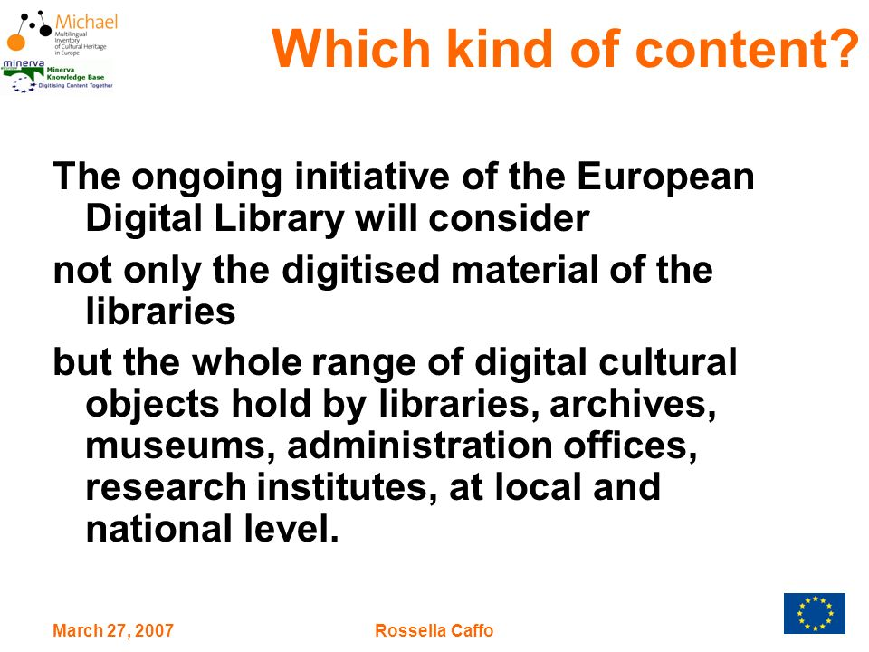 March 27, 2007Rossella Caffo Structure The European Digital Library should: have a distributed architecture be based on international standards and guidelines shared at European level