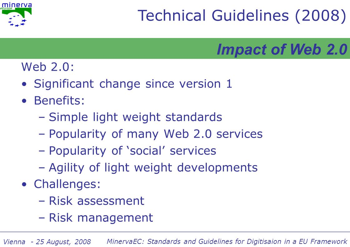 MinervaEC: Standards and Guidelines for Digitisaion in a EU Framework Vienna - 25 August, 2008 Web 2.0: Significant change since version 1 Benefits: –
