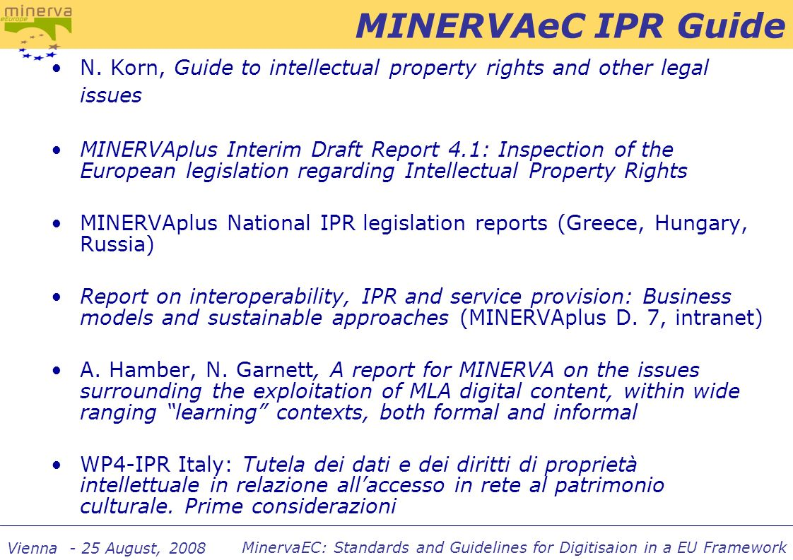 MinervaEC: Standards and Guidelines for Digitisaion in a EU Framework Vienna - 25 August, 2008 N. Korn, Guide to intellectual property rights and othe