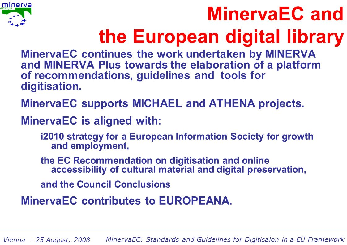 MinervaEC: Standards and Guidelines for Digitisaion in a EU Framework Vienna - 25 August, 2008 An overview of the products