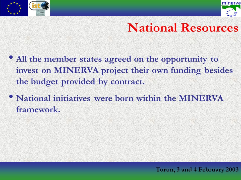 Torun, 3 and 4 February 2003 National Resources All the member states agreed on the opportunity to invest on MINERVA project their own funding besides the budget provided by contract.