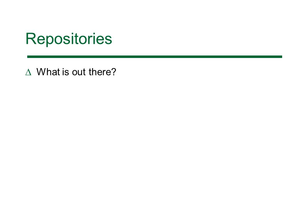 Repositories What is out there