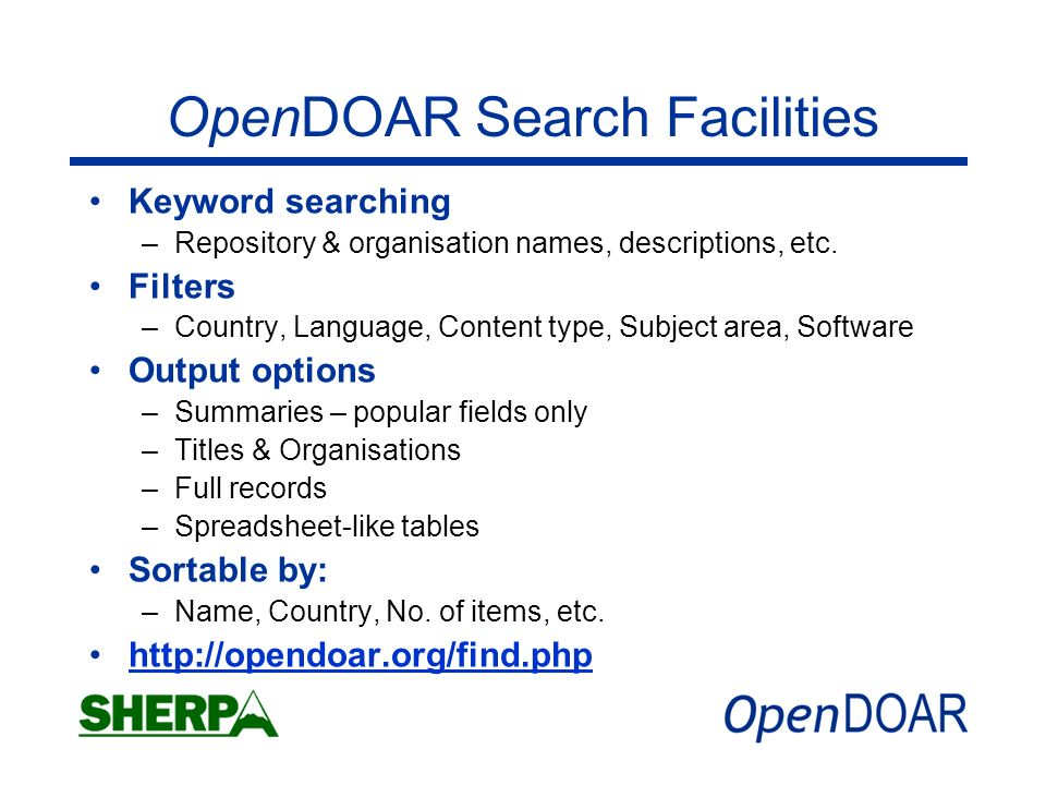 OpenDOAR Search Facilities Keyword searching –Repository & organisation names, descriptions, etc.