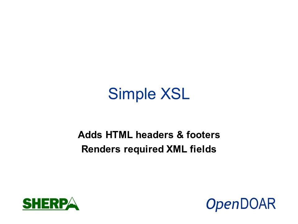 Simple XSL Adds HTML headers & footers Renders required XML fields