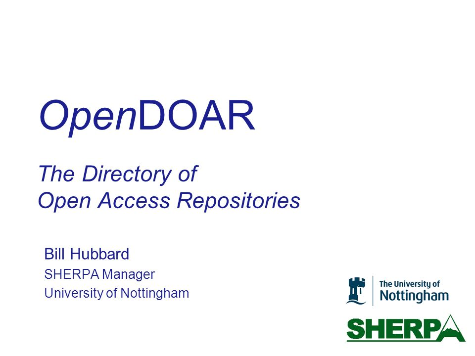 OpenDOAR The Directory of Open Access Repositories Bill Hubbard SHERPA Manager University of Nottingham