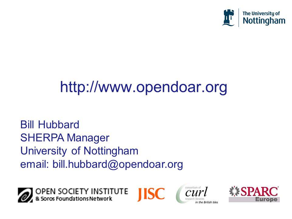 http://www.opendoar.org Bill Hubbard SHERPA Manager University of Nottingham email: bill.hubbard@opendoar.org