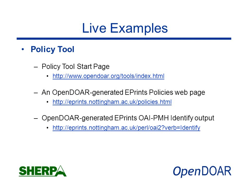 Live Examples Policy Tool –Policy Tool Start Page http://www.opendoar.org/tools/index.html –An OpenDOAR-generated EPrints Policies web page http://epr