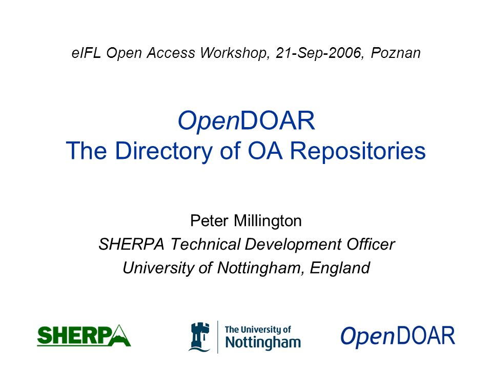 eIFL Open Access Workshop, 21-Sep-2006, Poznan OpenDOAR The Directory of OA Repositories Peter Millington SHERPA Technical Development Officer University of Nottingham, England