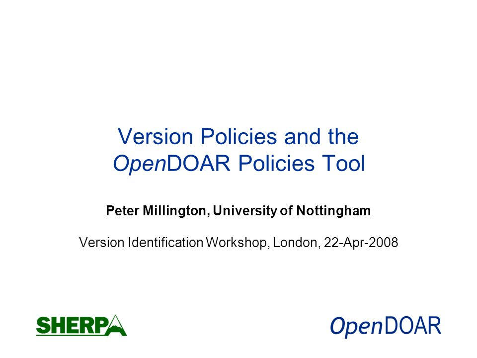Version Policies and the OpenDOAR Policies Tool Peter Millington, University of Nottingham Version Identification Workshop, London, 22-Apr-2008