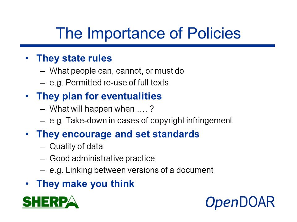 The Importance of Policies They state rules –What people can, cannot, or must do –e.g.