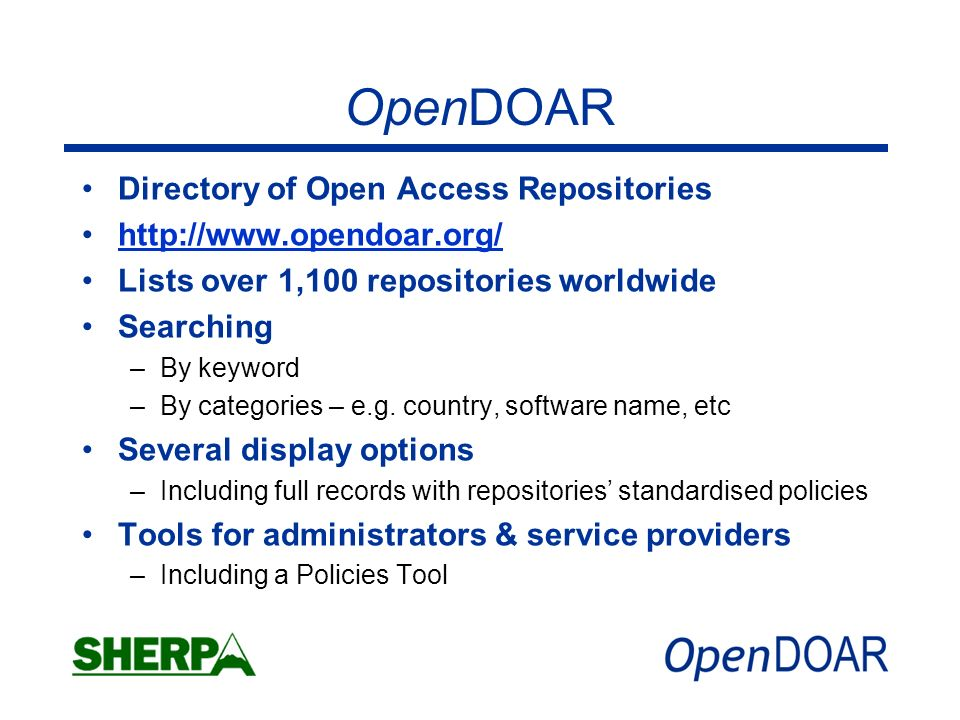 OpenDOAR Directory of Open Access Repositories   Lists over 1,100 repositories worldwide Searching –By keyword –By categories – e.g.