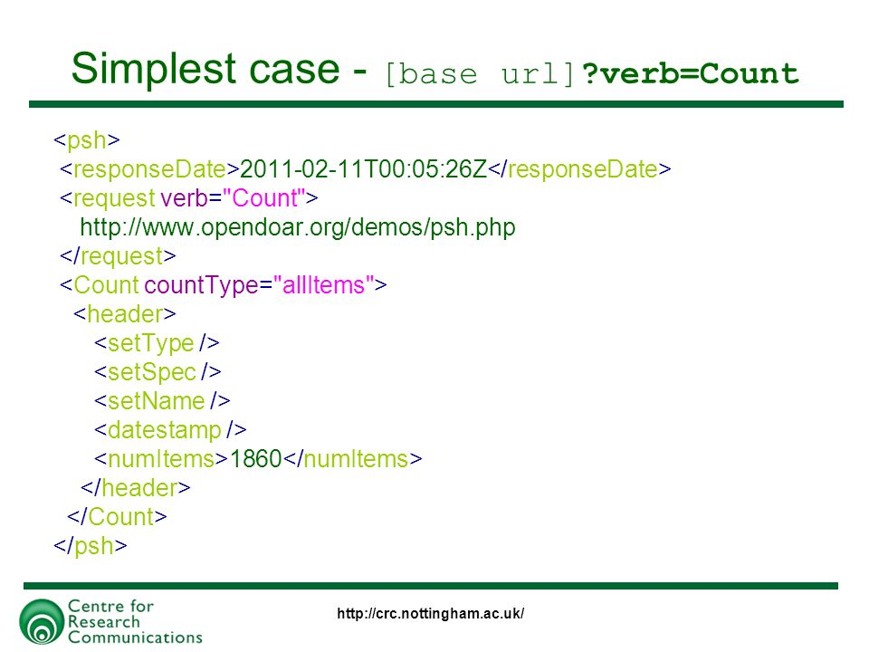 http://crc.nottingham.ac.uk/ Simplest case - [base url] verb=Count 2011-02-11T00:05:26Z http://www.opendoar.org/demos/psh.php 1860