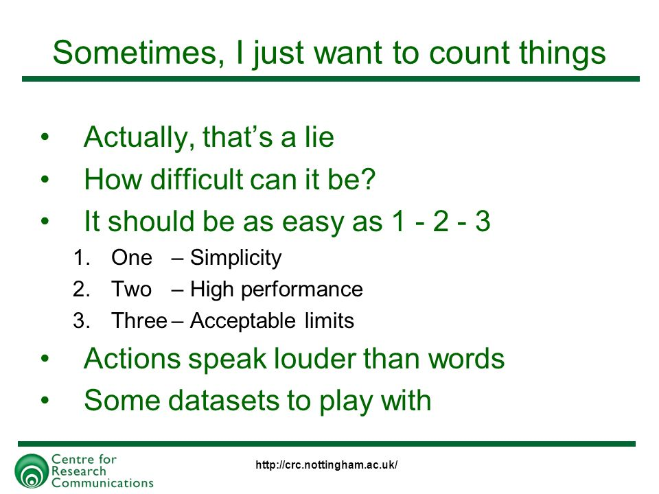 http://crc.nottingham.ac.uk/ Sometimes, I just want to count things Actually, thats a lie How difficult can it be.
