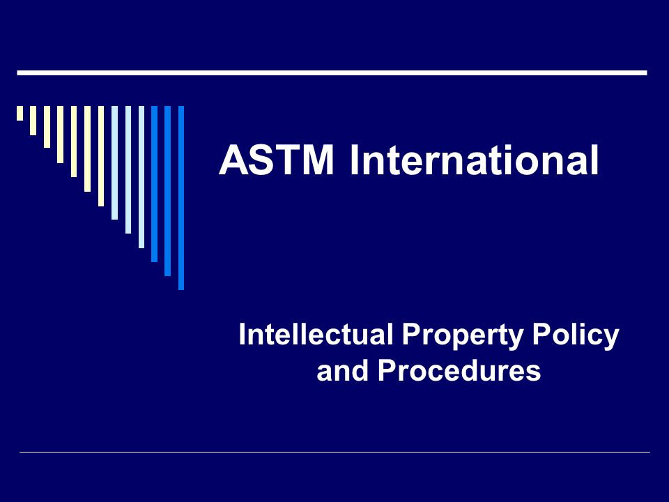 ASTM International Intellectual Property Policy and Procedures