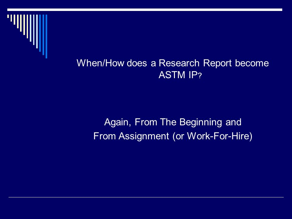 When/How does a Research Report become ASTM IP ? Again, From The Beginning and From Assignment (or Work-For-Hire)