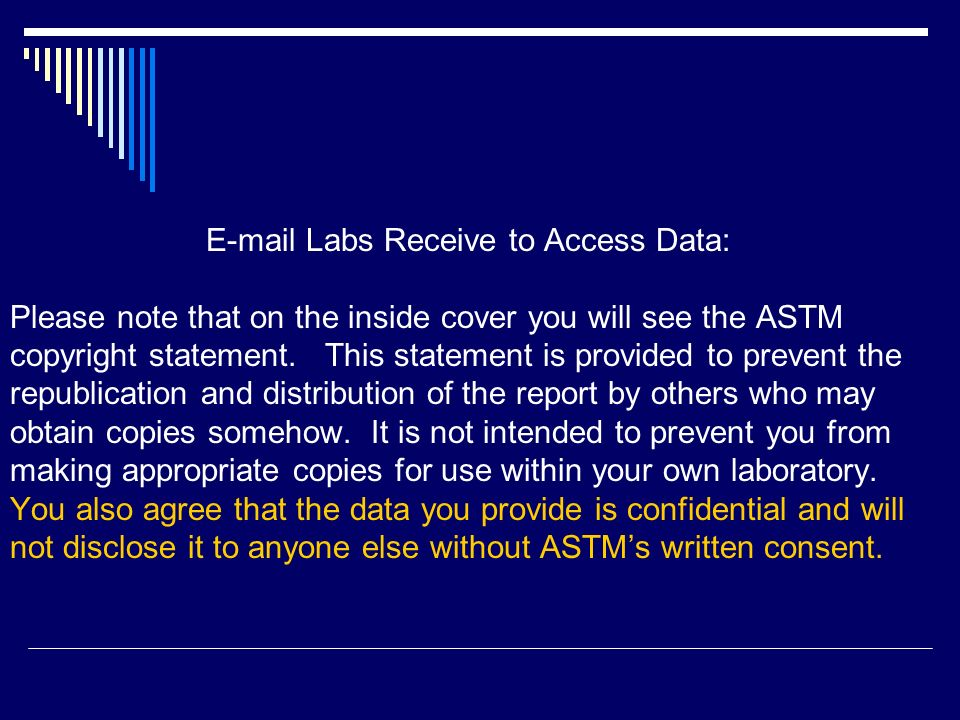 E-mail Labs Receive to Access Data: Please note that on the inside cover you will see the ASTM copyright statement. This statement is provided to prev