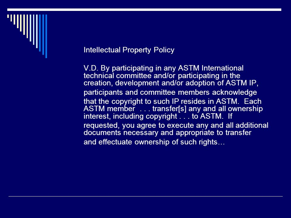 Intellectual Property Policy V.D. By participating in any ASTM International technical committee and/or participating in the creation, development and