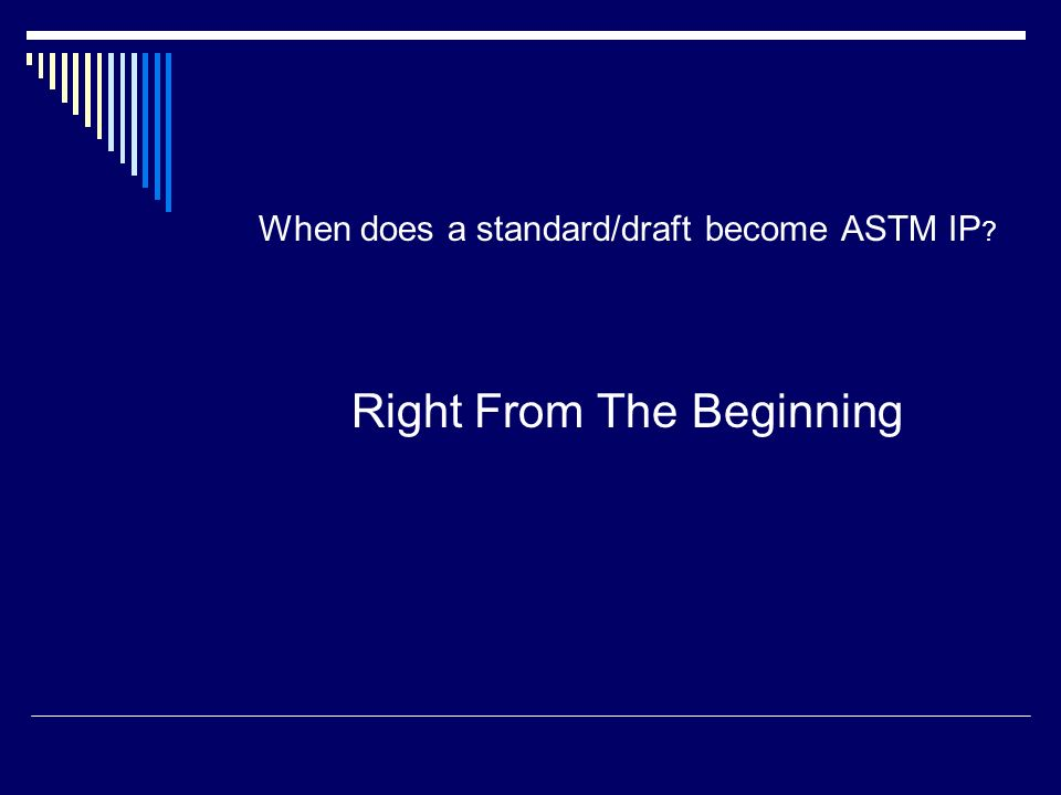 When does a standard/draft become ASTM IP ? Right From The Beginning