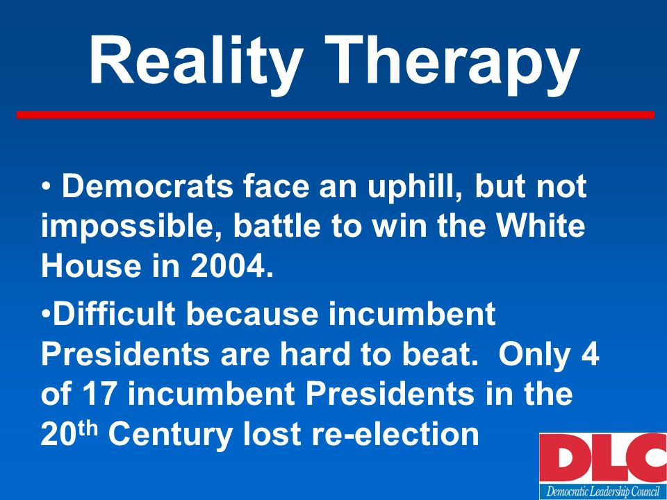 Reality Therapy Democrats face an uphill, but not impossible, battle to win the White House in 2004.