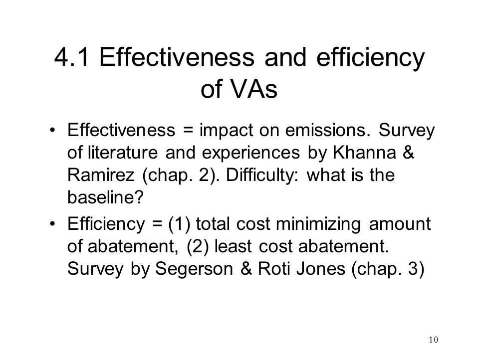 10 4.1 Effectiveness and efficiency of VAs Effectiveness = impact on emissions. Survey of literature and experiences by Khanna & Ramirez (chap. 2). Di