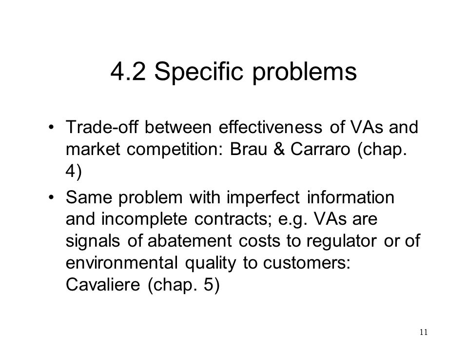 11 4.2 Specific problems Trade-off between effectiveness of VAs and market competition: Brau & Carraro (chap. 4) Same problem with imperfect informati