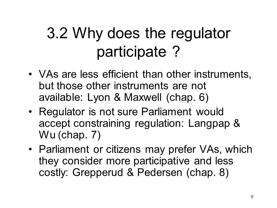 9 3.2 Why does the regulator participate ? VAs are less efficient than other instruments, but those other instruments are not available: Lyon & Maxwel