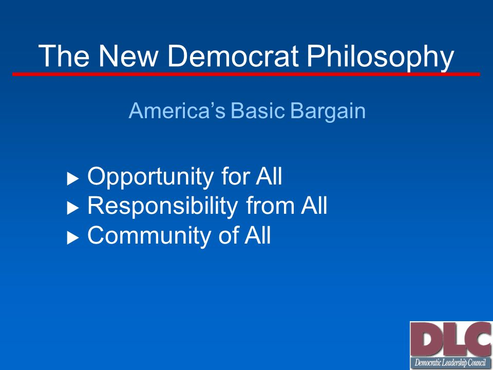 The New Democrat Philosophy Americas Basic Bargain Opportunity for All Responsibility from All Community of All