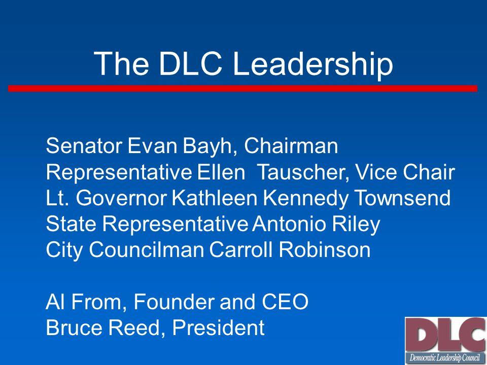 The DLC Leadership Senator Evan Bayh, Chairman Representative Ellen Tauscher, Vice Chair Lt.