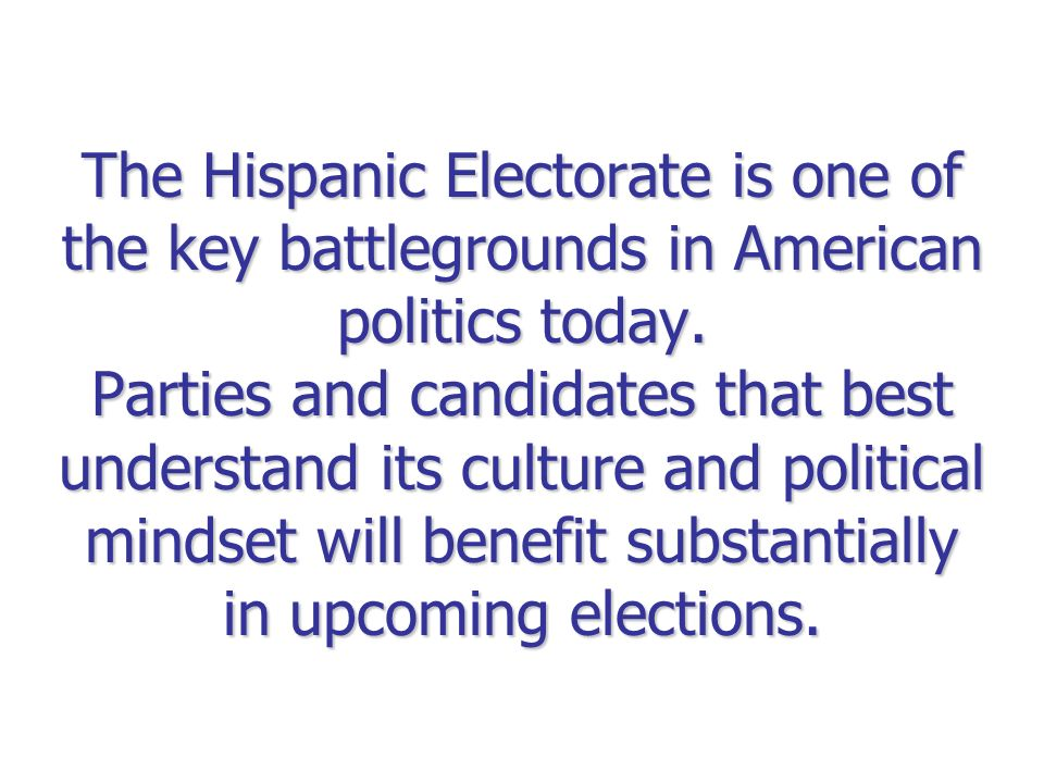 The Hispanic Electorate is one of the key battlegrounds in American politics today.