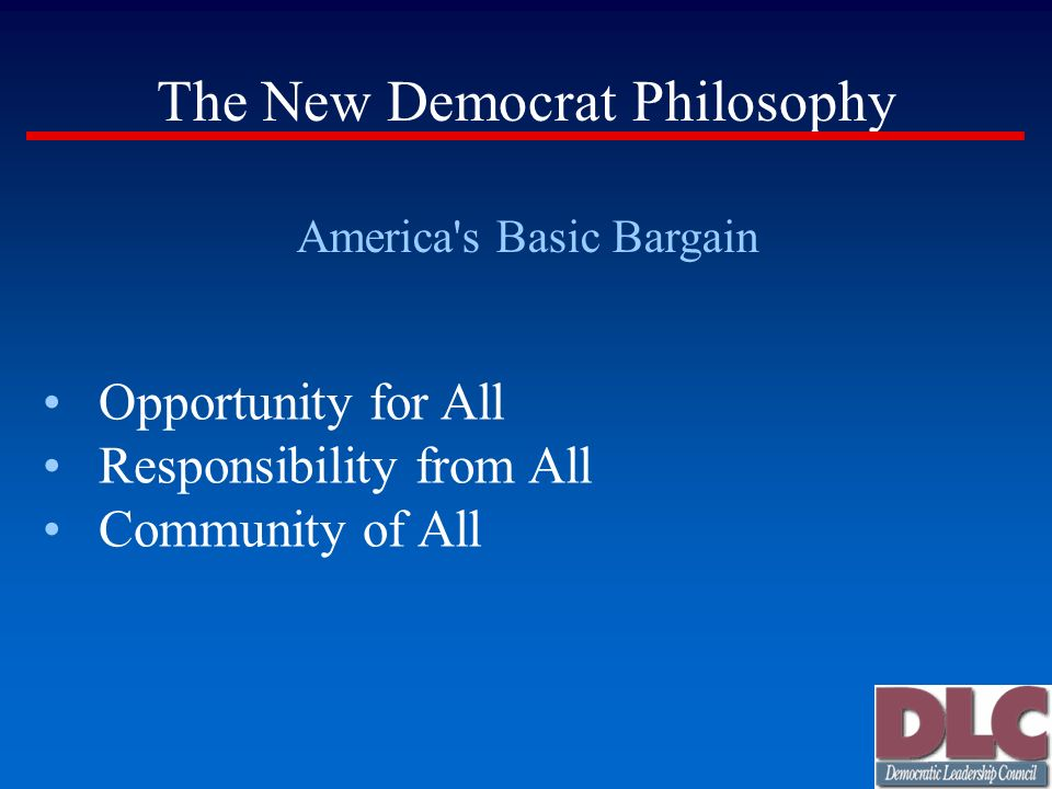 The New Democrat Philosophy America's Basic Bargain Opportunity for All Responsibility from All Community of All
