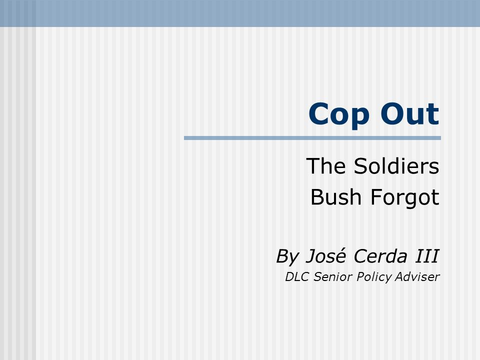 Cop Out The Soldiers Bush Forgot By José Cerda III DLC Senior Policy Adviser