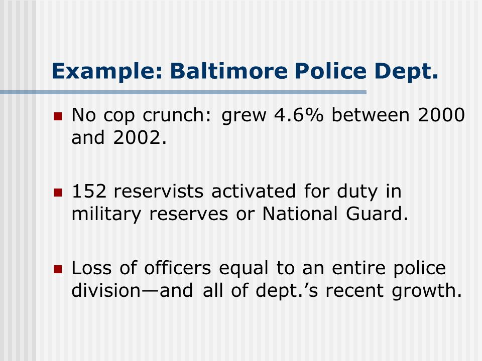 Example: Baltimore Police Dept. No cop crunch: grew 4.6% between 2000 and