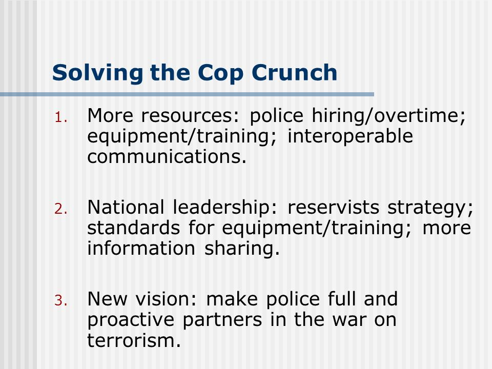 Solving the Cop Crunch 1.