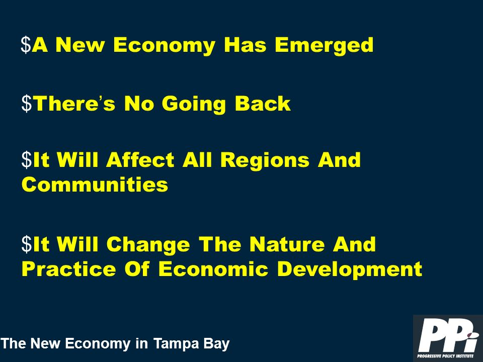 The New Economy in Tampa Bay $ A New Economy Has Emerged $ It Will Change The Nature And Practice Of Economic Development $ It Will Affect All Regions And Communities $ There s No Going Back